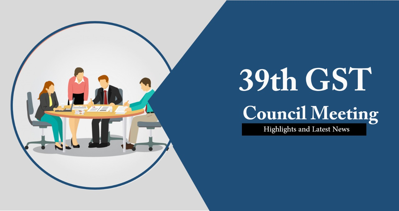 39th GST Council Meeting - Highlights and Latest News