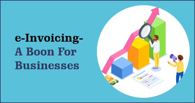 e-Invoicing: A Boon For Businesses