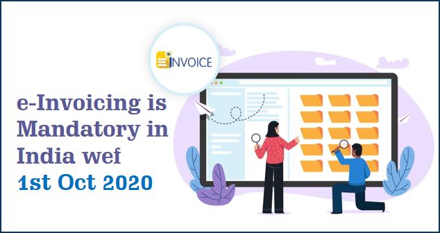 Mandatory e-Invoicing in India wef 1st Oct 2020