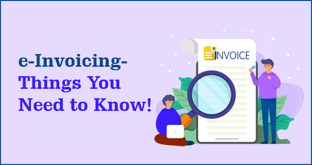 e-Invoicing: Things You Need to Know!