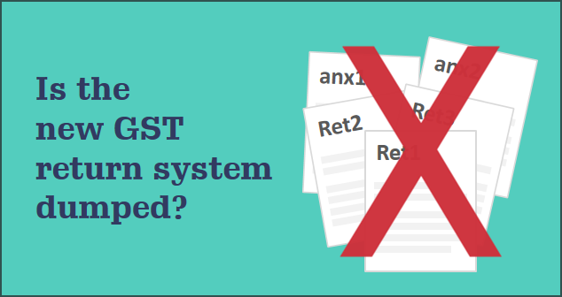 Is the new GST return system dumped?